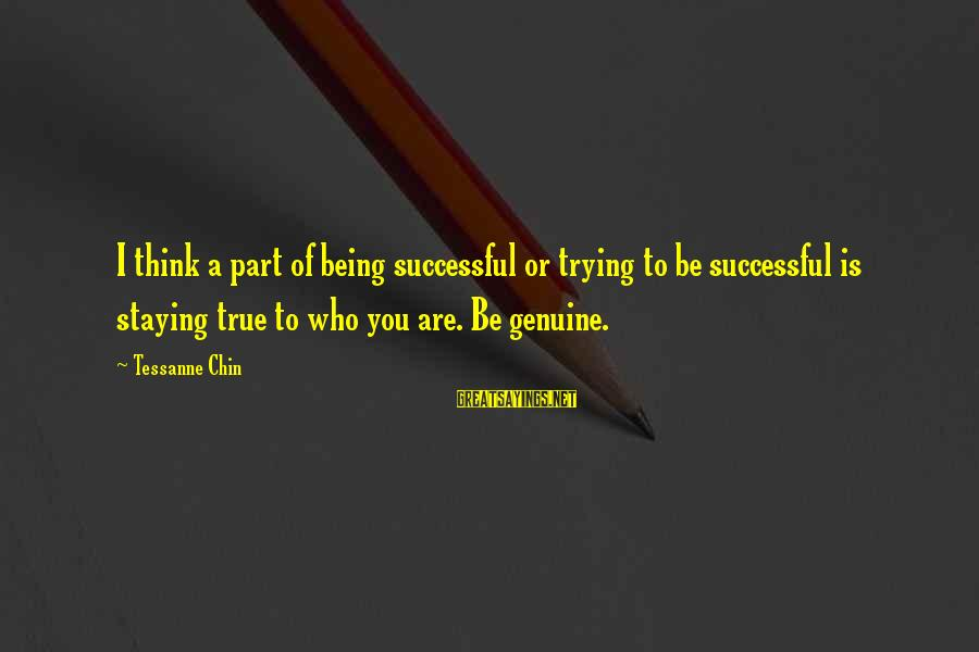 Trying To Be Successful Sayings By Tessanne Chin: I think a part of being successful or trying to be successful is staying true