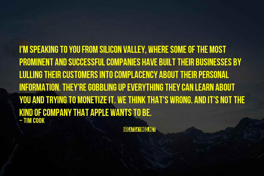 Trying To Be Successful Sayings By Tim Cook: I'm speaking to you from Silicon Valley, where some of the most prominent and successful