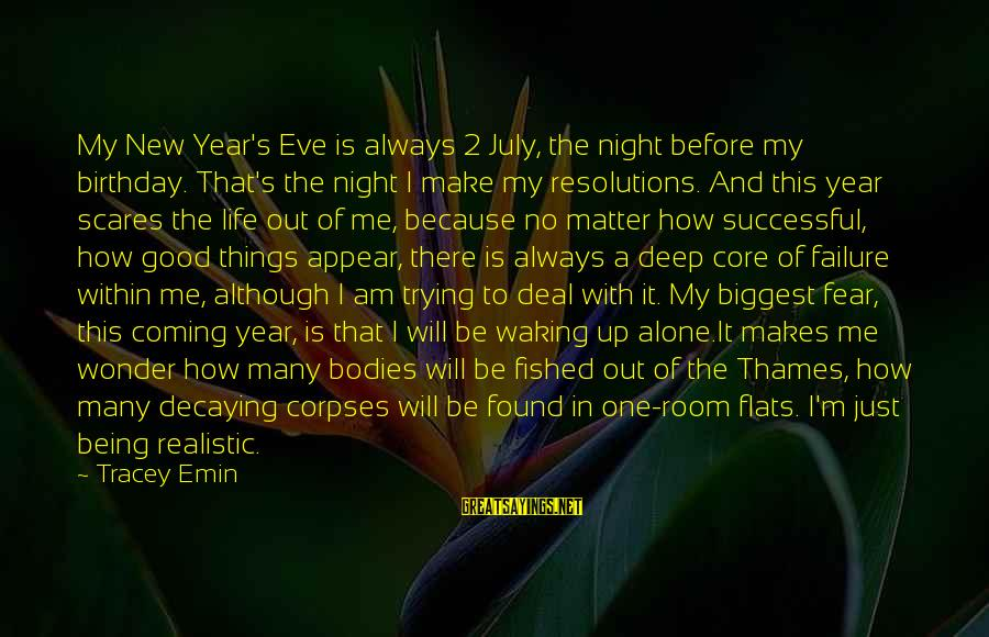 Trying To Be Successful Sayings By Tracey Emin: My New Year's Eve is always 2 July, the night before my birthday. That's the