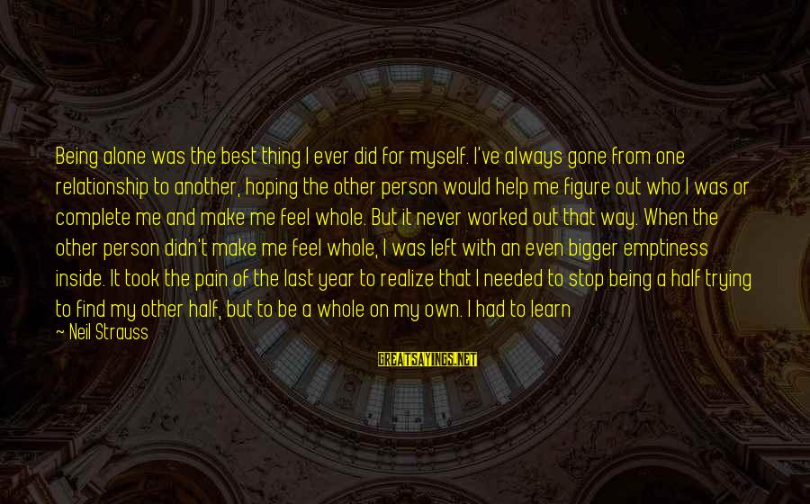 Trying To Be The Bigger Person Sayings By Neil Strauss: Being alone was the best thing I ever did for myself. I've always gone from
