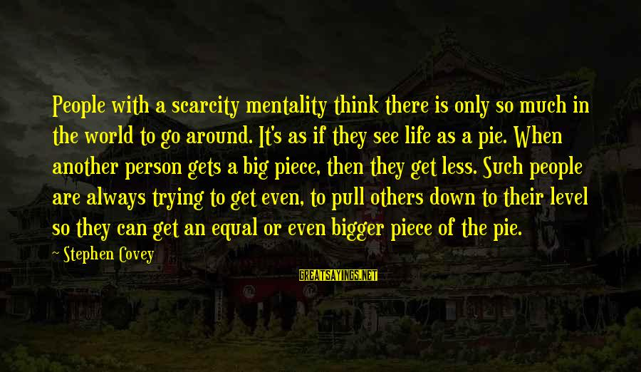 Trying To Be The Bigger Person Sayings By Stephen Covey: People with a scarcity mentality think there is only so much in the world to