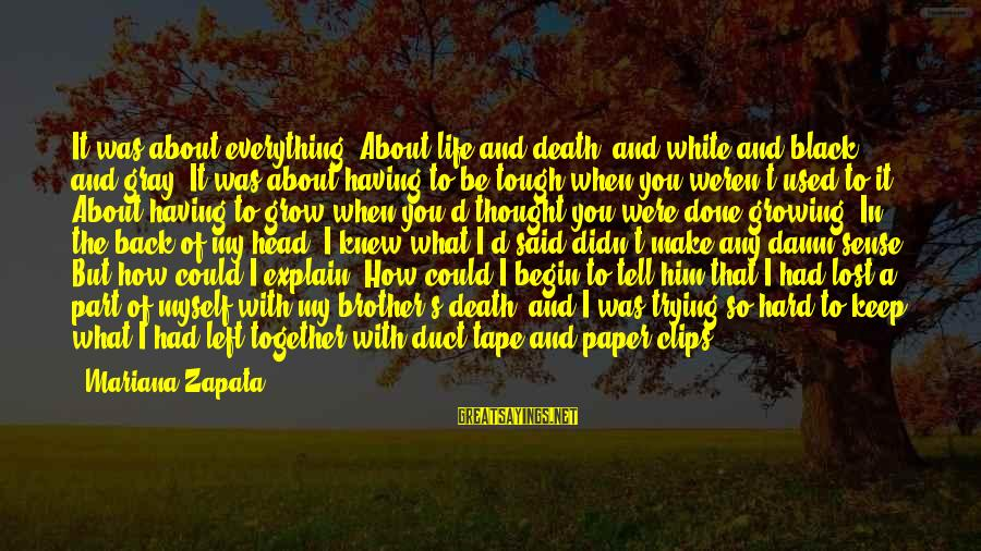 Trying To Keep Your Head Up Sayings By Mariana Zapata: It was about everything. About life and death, and white and black and gray. It