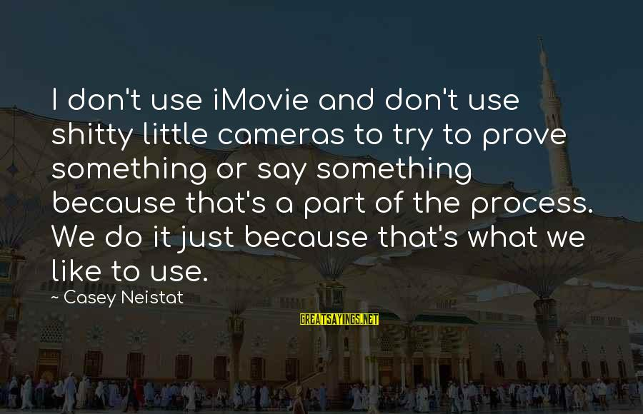 Trying To Prove Something Sayings By Casey Neistat: I don't use iMovie and don't use shitty little cameras to try to prove something