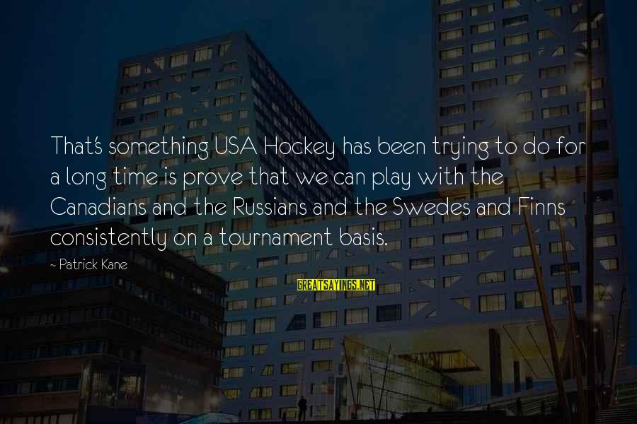 Trying To Prove Something Sayings By Patrick Kane: That's something USA Hockey has been trying to do for a long time is prove