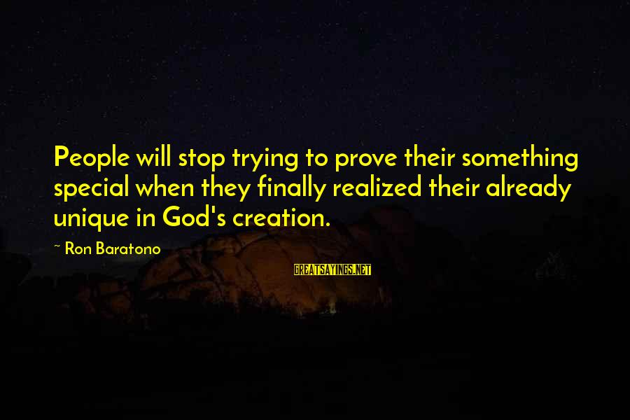 Trying To Prove Something Sayings By Ron Baratono: People will stop trying to prove their something special when they finally realized their already