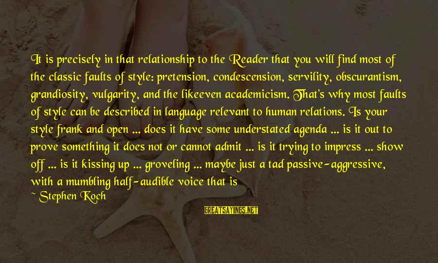 Trying To Prove Something Sayings By Stephen Koch: It is precisely in that relationship to the Reader that you will find most of