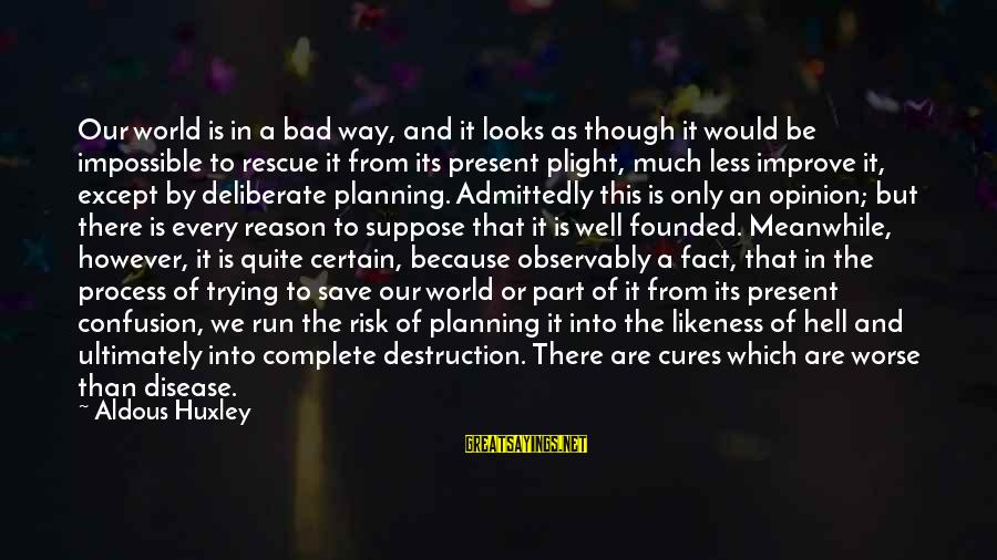 Trying To Save The World Sayings By Aldous Huxley: Our world is in a bad way, and it looks as though it would be