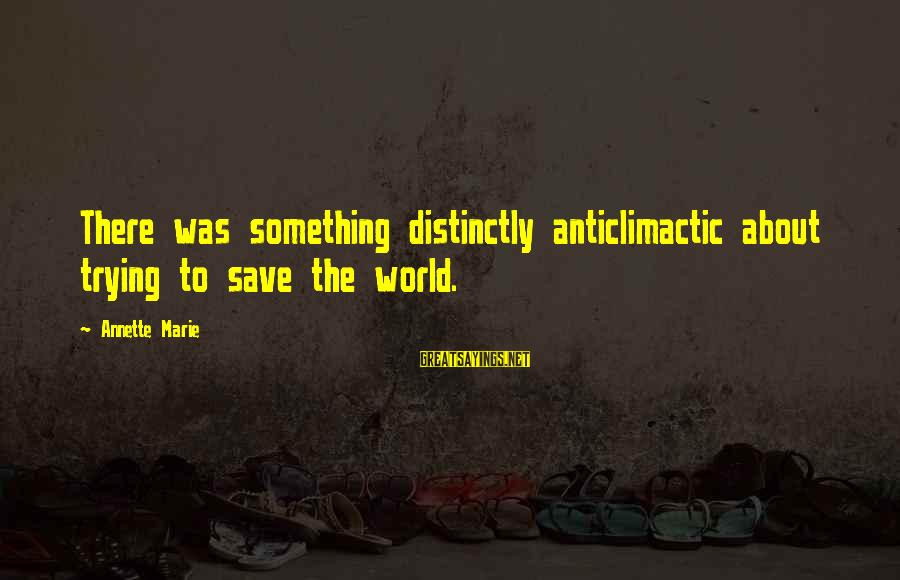 Trying To Save The World Sayings By Annette Marie: There was something distinctly anticlimactic about trying to save the world.