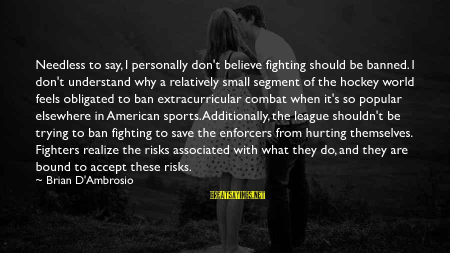 Trying To Save The World Sayings By Brian D'Ambrosio: Needless to say, I personally don't believe fighting should be banned. I don't understand why