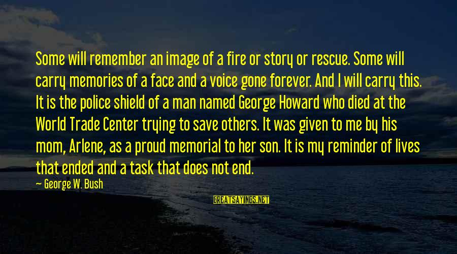 Trying To Save The World Sayings By George W. Bush: Some will remember an image of a fire or story or rescue. Some will carry