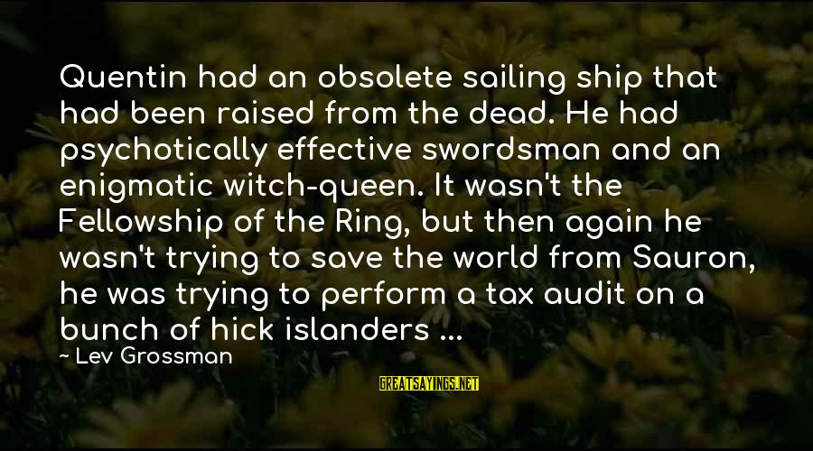 Trying To Save The World Sayings By Lev Grossman: Quentin had an obsolete sailing ship that had been raised from the dead. He had