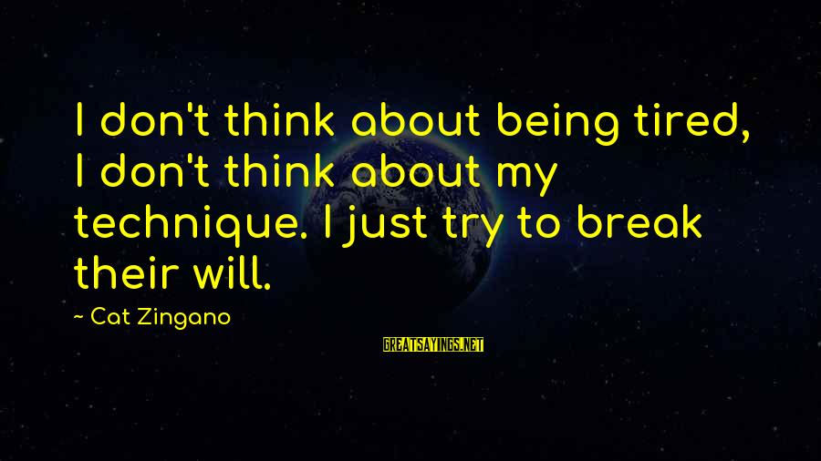 Try'na Sayings By Cat Zingano: I don't think about being tired, I don't think about my technique. I just try