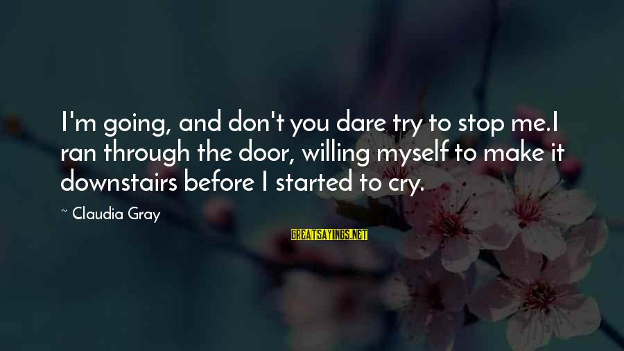 Try'na Sayings By Claudia Gray: I'm going, and don't you dare try to stop me.I ran through the door, willing