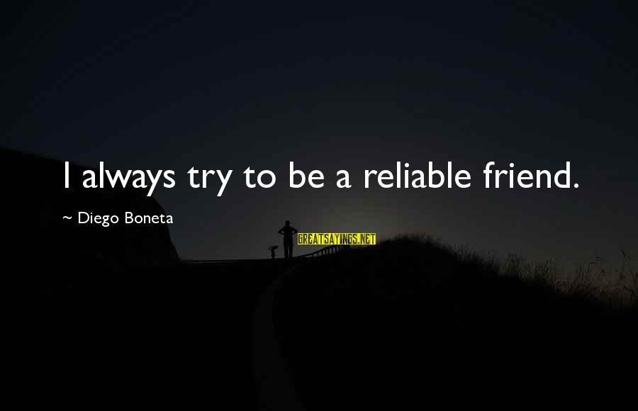 Try'na Sayings By Diego Boneta: I always try to be a reliable friend.