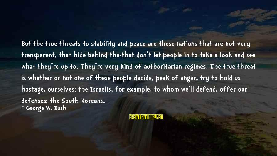 Try'na Sayings By George W. Bush: But the true threats to stability and peace are these nations that are not very