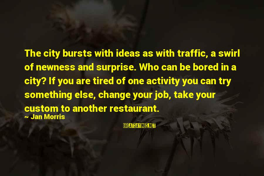 Try'na Sayings By Jan Morris: The city bursts with ideas as with traffic, a swirl of newness and surprise. Who
