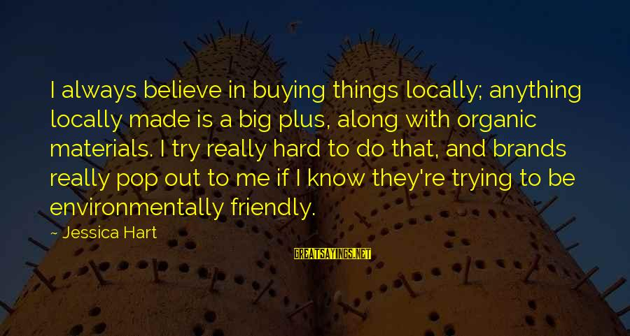 Try'na Sayings By Jessica Hart: I always believe in buying things locally; anything locally made is a big plus, along