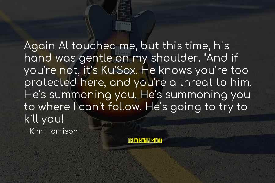 """Try'na Sayings By Kim Harrison: Again Al touched me, but this time, his hand was gentle on my shoulder. """"And"""