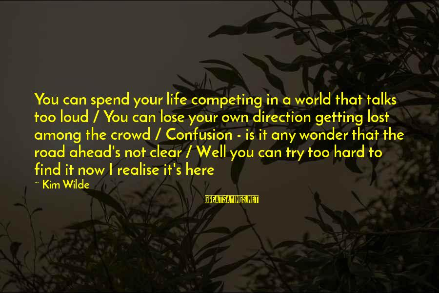 Try'na Sayings By Kim Wilde: You can spend your life competing in a world that talks too loud / You