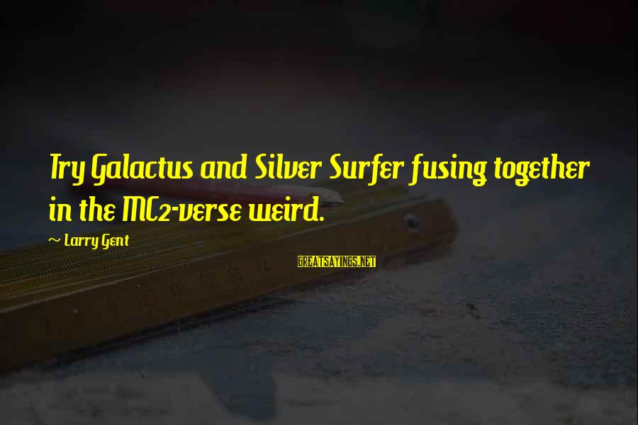 Try'na Sayings By Larry Gent: Try Galactus and Silver Surfer fusing together in the MC2-verse weird.