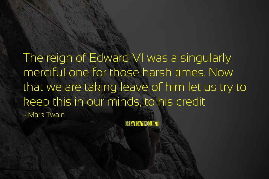Try'na Sayings By Mark Twain: The reign of Edward VI was a singularly merciful one for those harsh times. Now