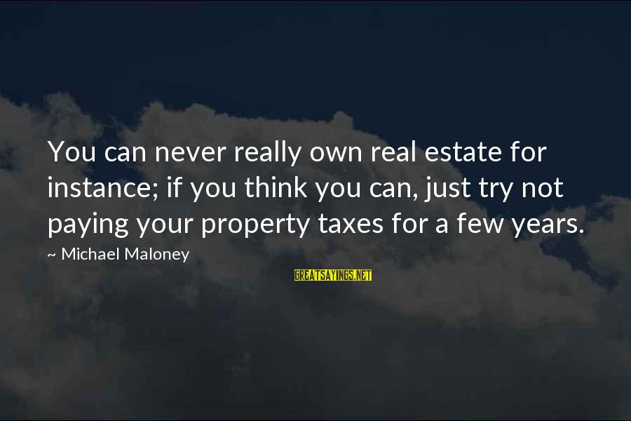 Try'na Sayings By Michael Maloney: You can never really own real estate for instance; if you think you can, just
