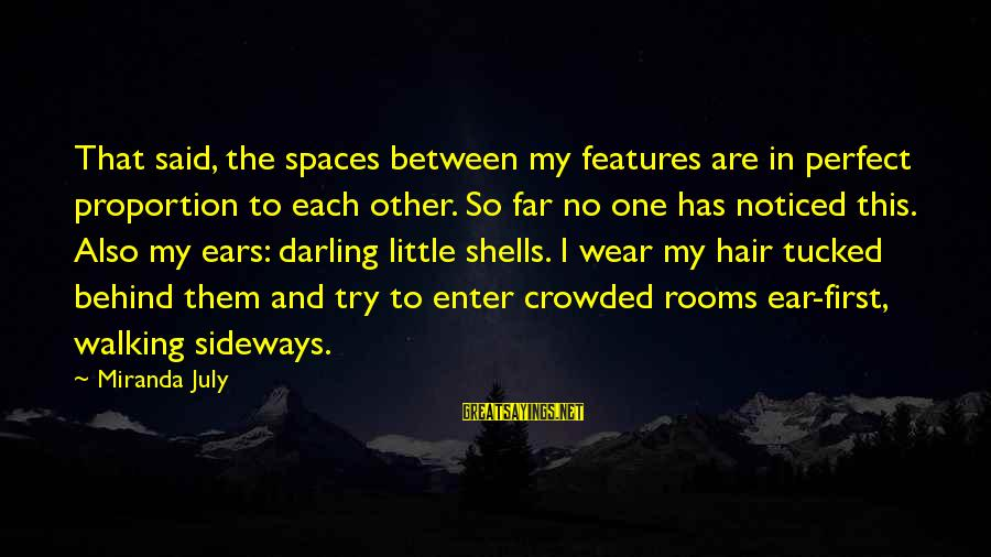 Try'na Sayings By Miranda July: That said, the spaces between my features are in perfect proportion to each other. So