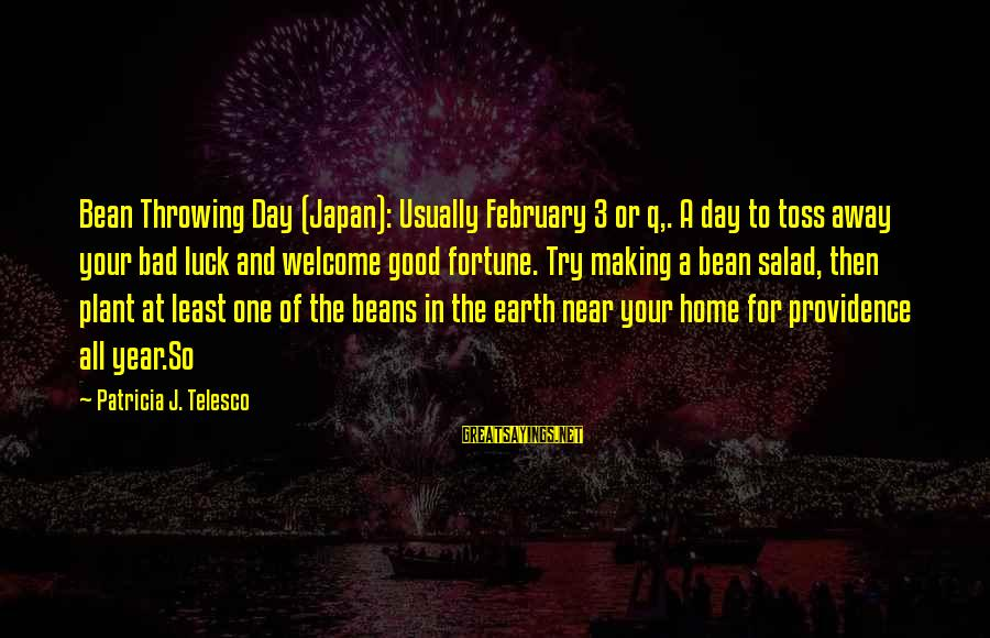 Try'na Sayings By Patricia J. Telesco: Bean Throwing Day (Japan): Usually February 3 or q,. A day to toss away your