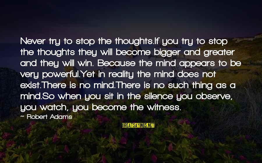 Try'na Sayings By Robert Adams: Never try to stop the thoughts.If you try to stop the thoughts they will become