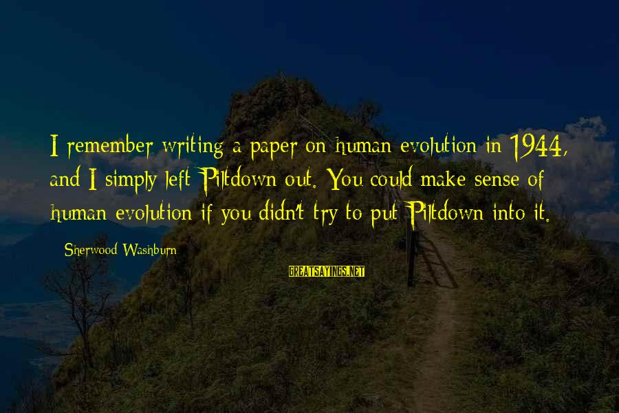 Try'na Sayings By Sherwood Washburn: I remember writing a paper on human evolution in 1944, and I simply left Piltdown