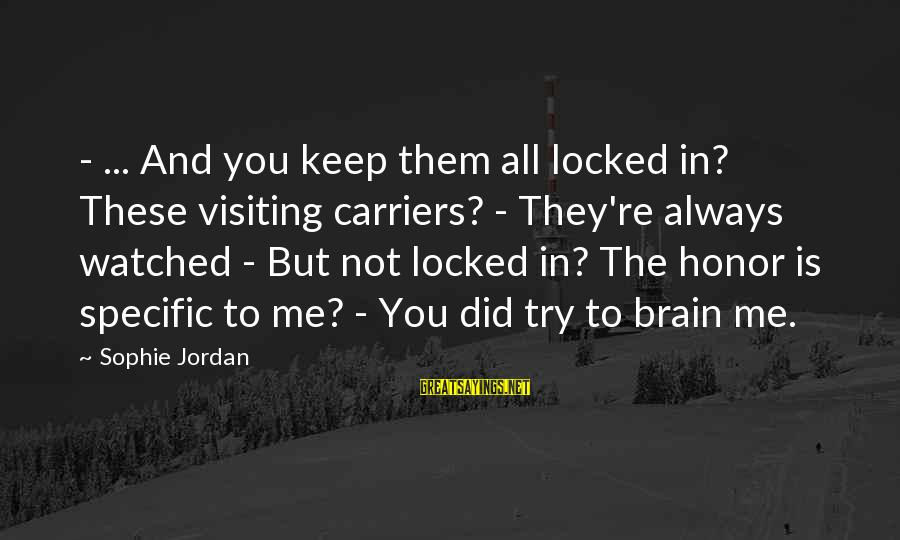Try'na Sayings By Sophie Jordan: - ... And you keep them all locked in? These visiting carriers? - They're always