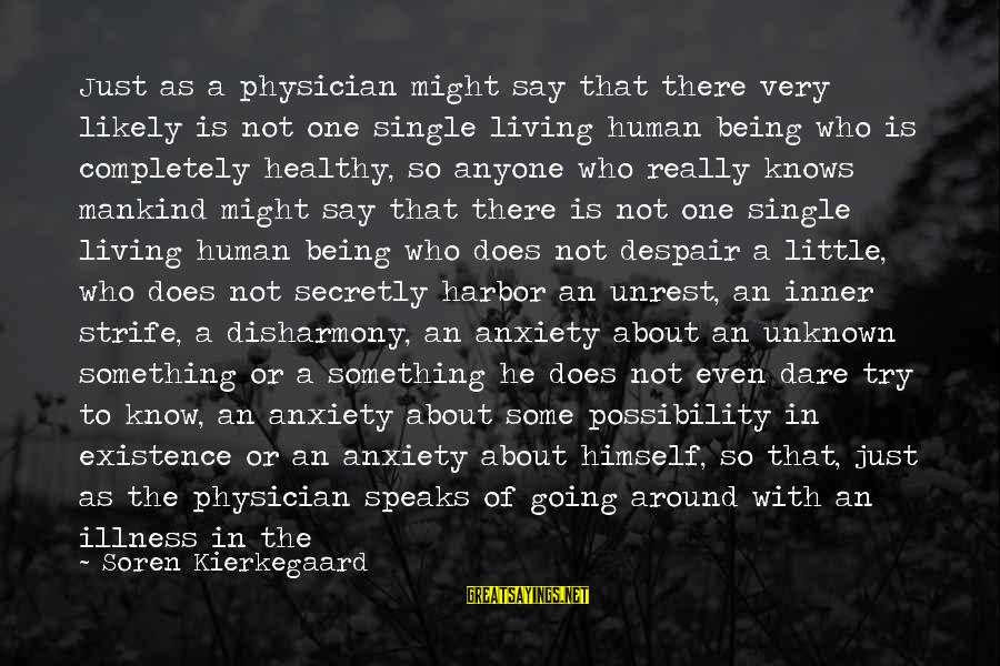 Try'na Sayings By Soren Kierkegaard: Just as a physician might say that there very likely is not one single living