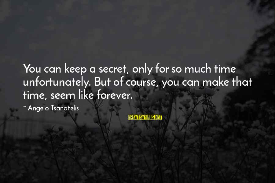 Tsanatelis Sayings By Angelo Tsanatelis: You can keep a secret, only for so much time unfortunately. But of course, you