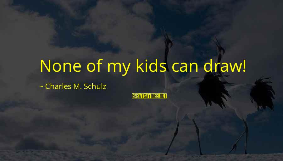 Tsarist Regime Sayings By Charles M. Schulz: None of my kids can draw!