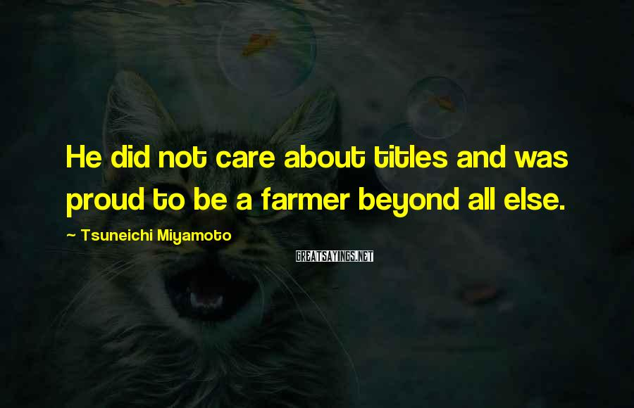 Tsuneichi Miyamoto Sayings: He did not care about titles and was proud to be a farmer beyond all