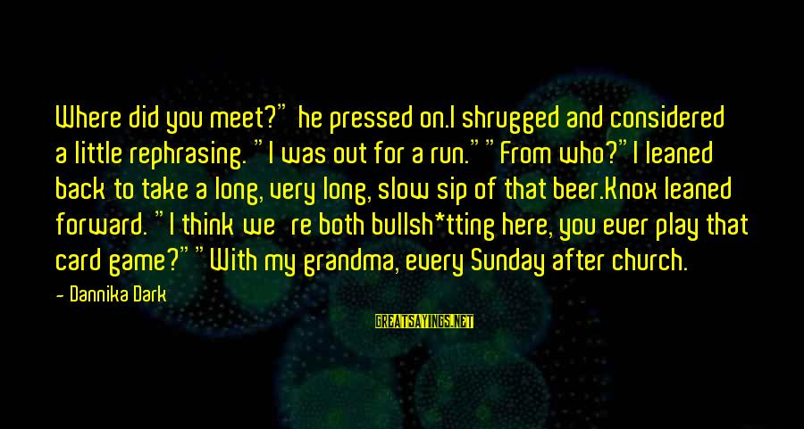 """Tting Sayings By Dannika Dark: Where did you meet?"""" he pressed on.I shrugged and considered a little rephrasing. """"I was"""