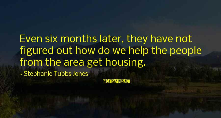 Tubbs Sayings By Stephanie Tubbs Jones: Even six months later, they have not figured out how do we help the people