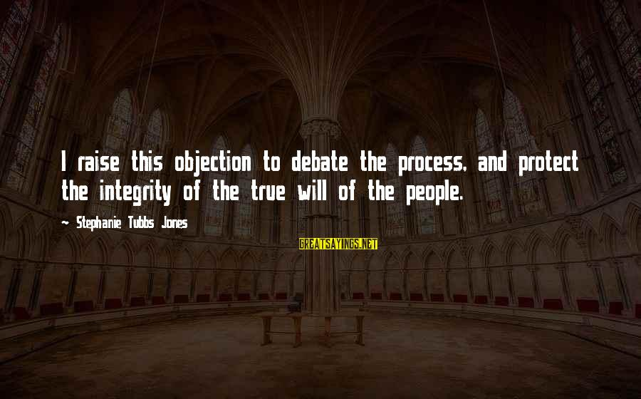 Tubbs Sayings By Stephanie Tubbs Jones: I raise this objection to debate the process, and protect the integrity of the true