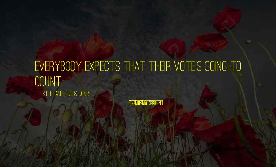 Tubbs Sayings By Stephanie Tubbs Jones: Everybody expects that their vote's going to count.