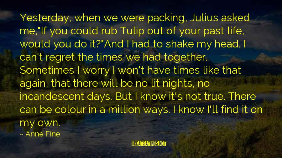 "Tulip Sayings By Anne Fine: Yesterday, when we were packing, Julius asked me,""If you could rub Tulip out of your"