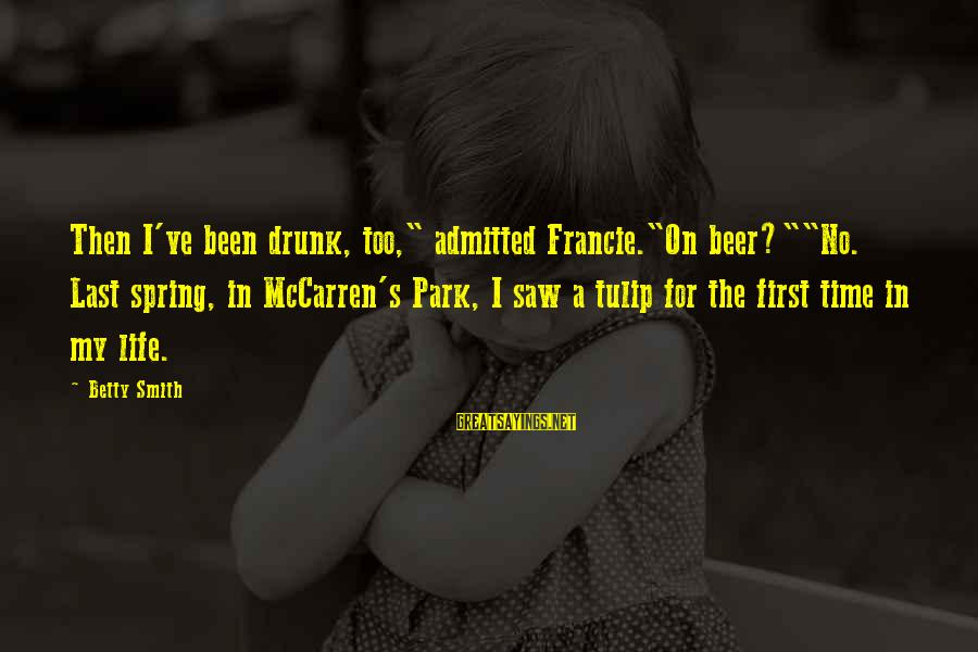 "Tulip Sayings By Betty Smith: Then I've been drunk, too,"" admitted Francie.""On beer?""""No. Last spring, in McCarren's Park, I saw"
