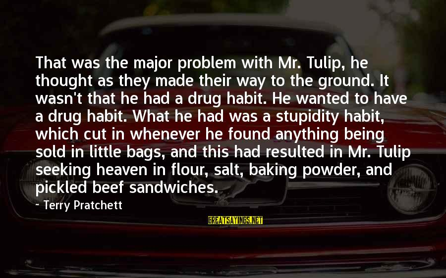 Tulip Sayings By Terry Pratchett: That was the major problem with Mr. Tulip, he thought as they made their way