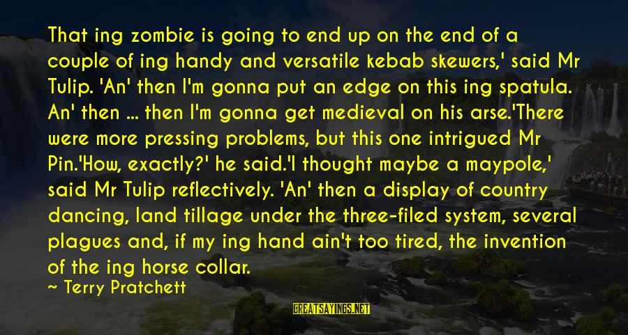 Tulip Sayings By Terry Pratchett: That ing zombie is going to end up on the end of a couple of