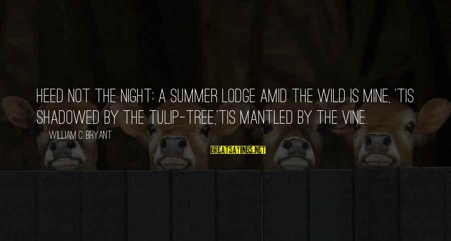 Tulip Sayings By William C. Bryant: Heed not the night; A summer lodge amid the wild is mine, 'Tis shadowed by