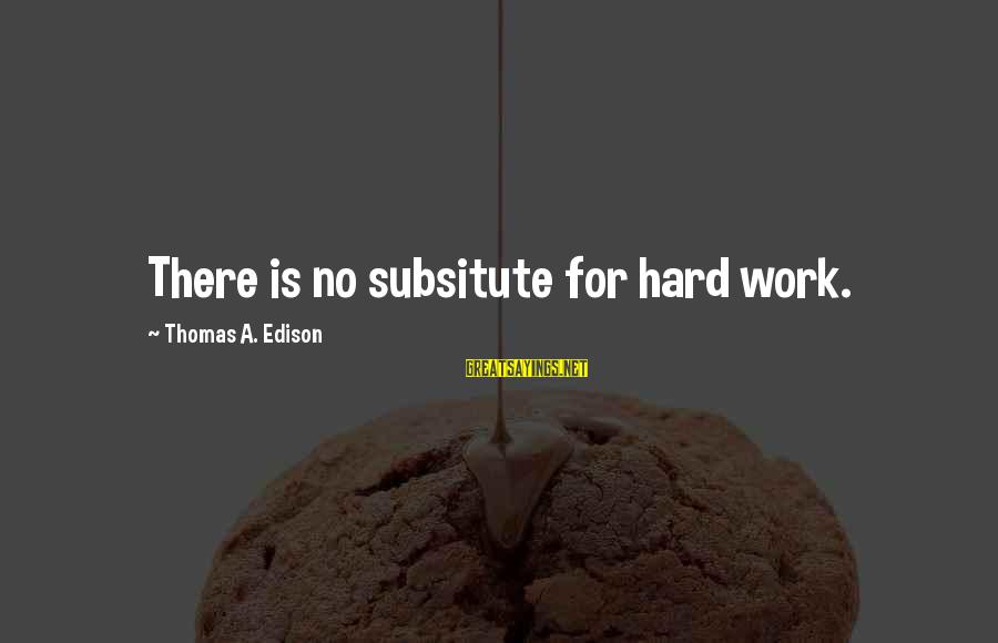 Tumhara Sath Sayings By Thomas A. Edison: There is no subsitute for hard work.