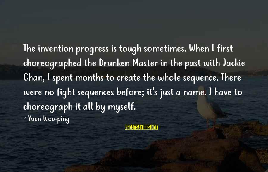 Tumhara Sath Sayings By Yuen Woo-ping: The invention progress is tough sometimes. When I first choreographed the Drunken Master in the