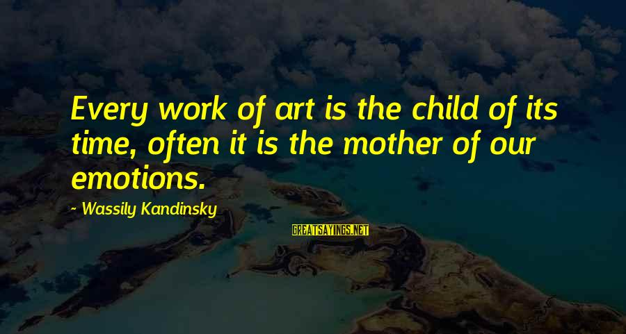 Tunechi Sayings By Wassily Kandinsky: Every work of art is the child of its time, often it is the mother