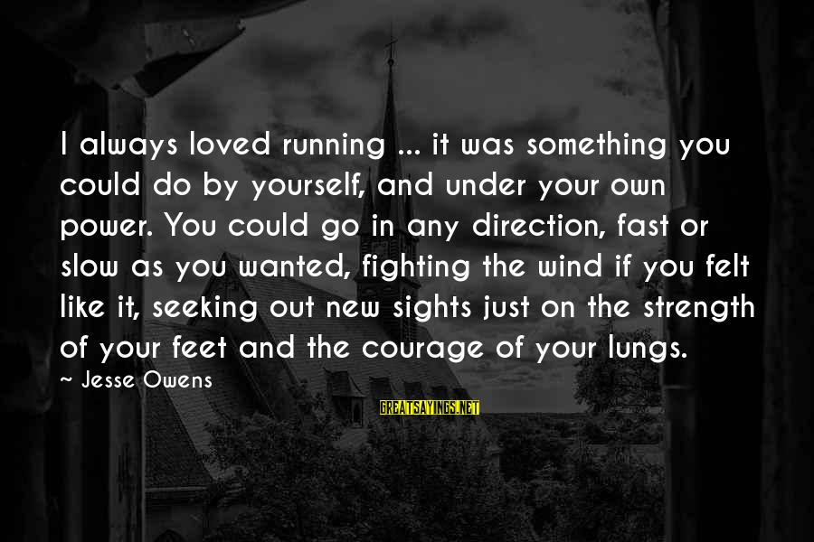 Tunelike Sayings By Jesse Owens: I always loved running ... it was something you could do by yourself, and under