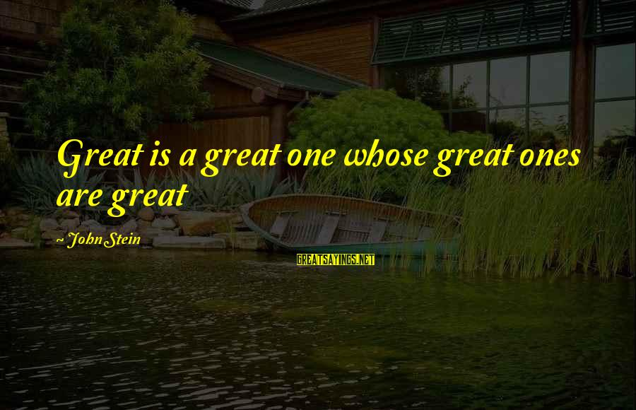 Tupping Sayings By John Stein: Great is a great one whose great ones are great