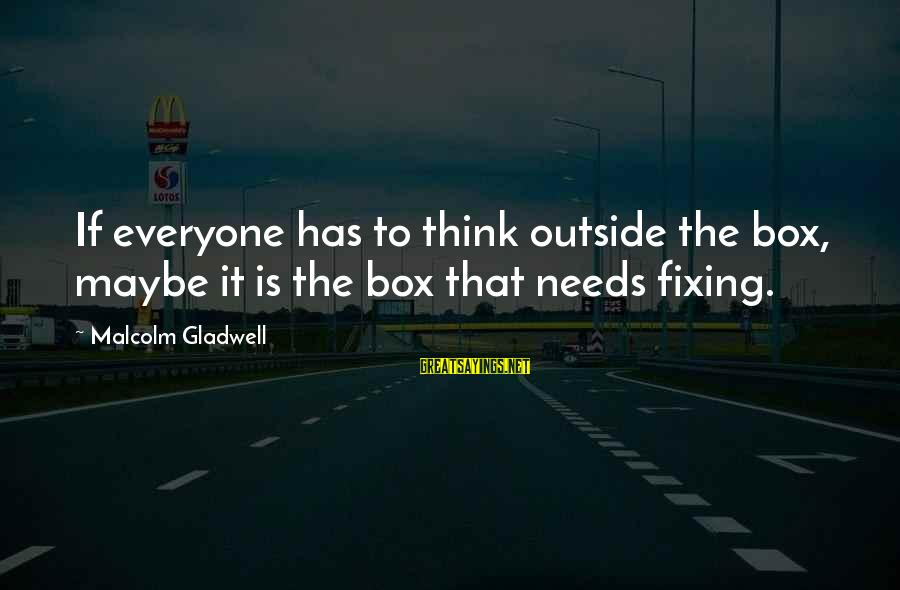 Turning Fifteen Sayings By Malcolm Gladwell: If everyone has to think outside the box, maybe it is the box that needs
